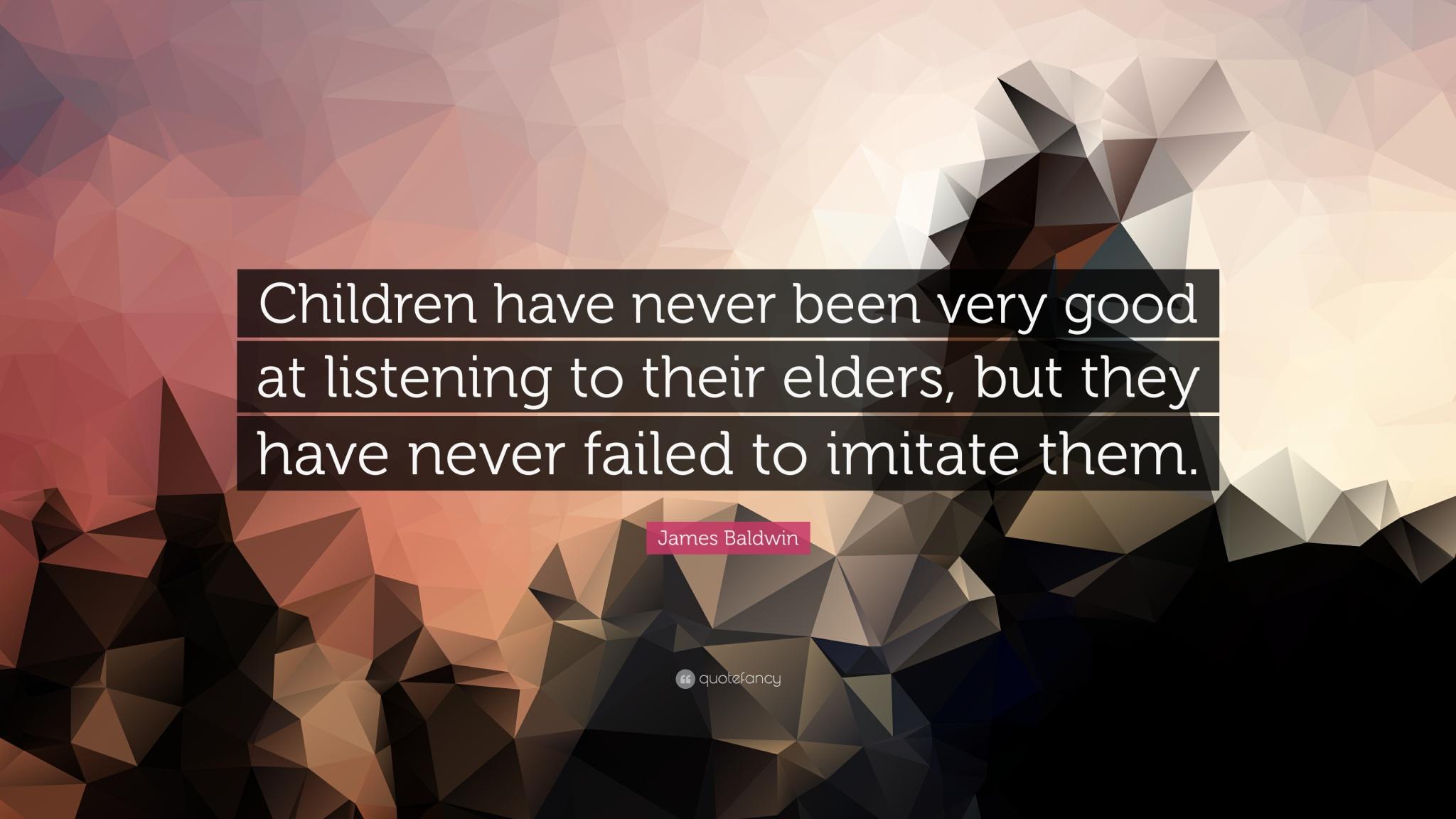199218-James-Baldwin-Quote-Children-have-never-been-very-good-at